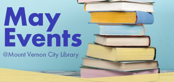 May Events at Mount Vernon City Library