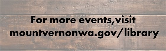 For More Events, visit mountvernonwa.gov/library