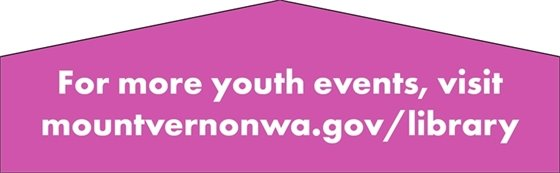 For more youth events, visit mountvernonwa.gov/library