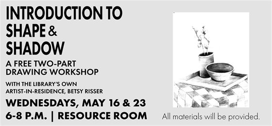 Introduction to Shape and Shadow - Free Drawing Workshop Wednesday Mat 16 & 23